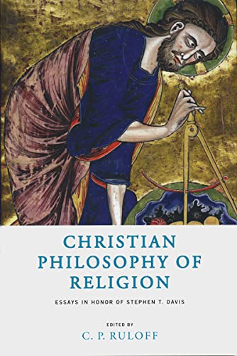 Christian Philosophy of Religion: Essays in Honor of Stephen T. Davis: Ruloff, ed.