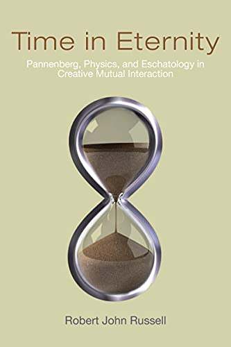 9780268040598: Time in Eternity: Pannenberg, Physics, and Eschatology in Creative Mutual Interaction