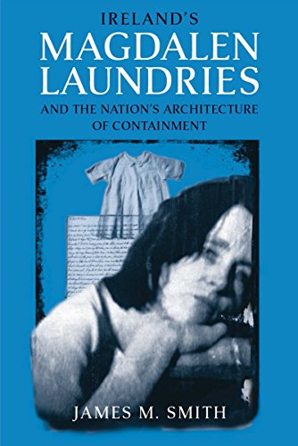 Ireland's Magdalen Laundries and the Nation's Architecture of Containment (026804127X) by James M. Smith