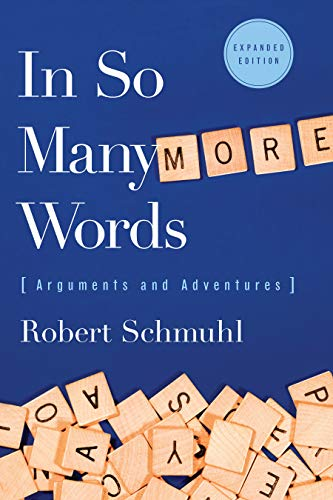 In So Many More Words: Arguments and Adventures, Second Edition: Schmuhl, Robert