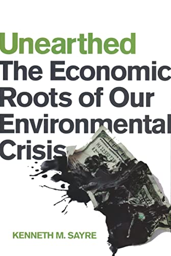 9780268041366: Unearthed: The Economic Roots of Our Environmental Crisis