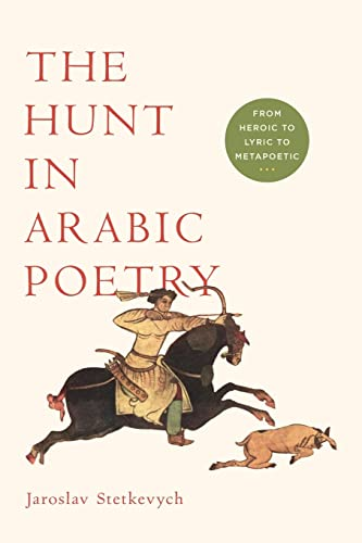 9780268041519: The Hunt in Arabic Poetry: From Heroic to Lyric to Metapoetic
