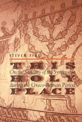 9780268042066: This Holy Place: On the Sanctity of the Synagogue During the Greco-Roman Period (Christianity and Judaism in Antiquity Series)