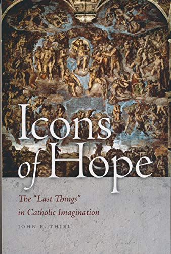 "Icons of Hope: The ""Last Things"" in Catholic Imagination (Paperback)"": John E. Thiel"