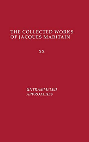 9780268043001: Untrammeled Approaches: The Collected Works of Jacques Maritain (ND Maritain Collected Works)