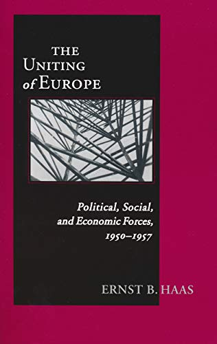 9780268043476: The Uniting of Europe: Political, Social, and Economic Forces, 1950-1957 (Contemporary European Politics and Society)