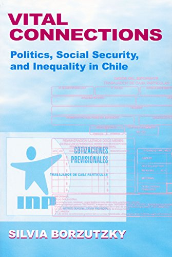 Vital Connections: Politics, Social Security, and Inequality in Chile (Helen Kellogg Institute for ...