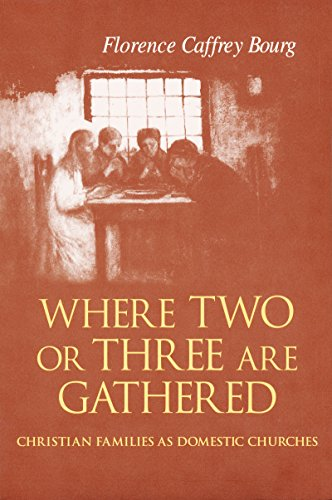 Where Two or Three are Gathered: Christian Families as Domestic Churches (Hardback): Florence ...