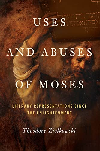 Uses and Abuses of Moses: Literary Representations Since the Enlightenment (Hardback): Theodore ...