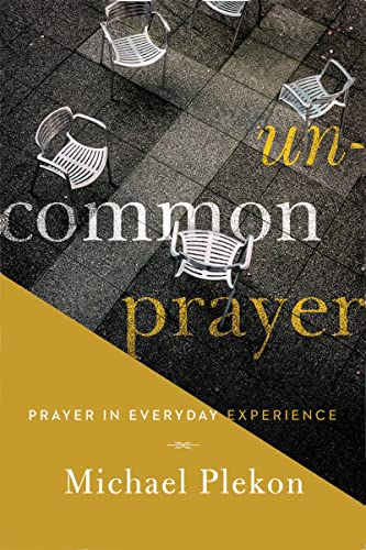 Uncommon Prayer: Prayer in Everyday Experience: Michael Plekon
