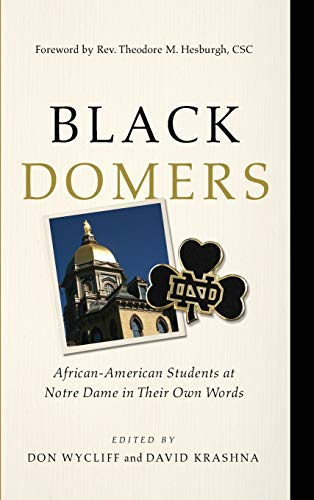 Black Domers: African-American Students at Notre Dame in Their Own Words: University of Notre Dame ...
