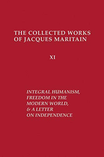 Integral Humanism, Freedom in the Modern World,: Maritain, Jacques