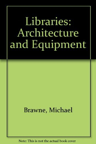 Libraries: architecture and equipment;: Brawne, Michael