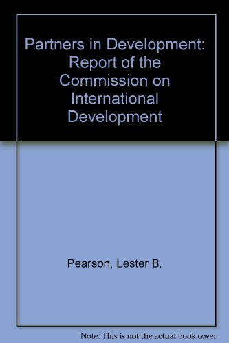 Partners in Development: Report of the Commission: Pearson, Lester B.