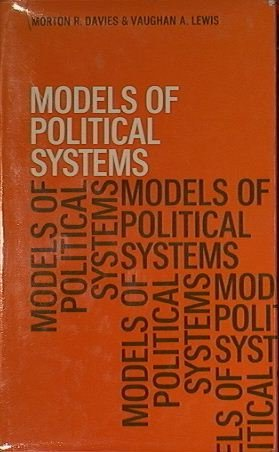 Models of Political Systems: Morton R Davies,Vaughan
