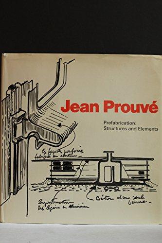 Jean Prouve: Prefabrication, Structures and Elements: Benedikt Huber; Jean-Claude