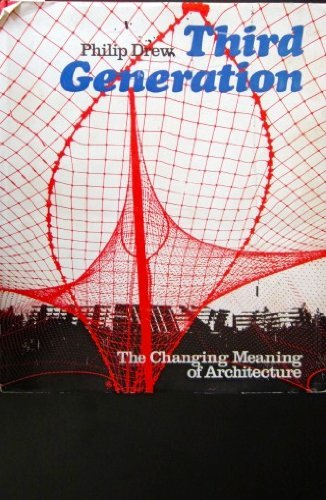 Third generation: The changing meaning of architecture: Drew, Philip