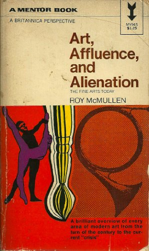 Art, Affluence and Alienation The Fine Arts Today: McMullen Roy