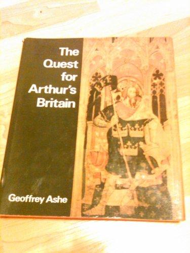 THE QUEST FOR ARTHUR'S BRITAIN: Ashe, Geoffrey; Leslie Alcock; C. A. Ralegh Radford; Philip ...