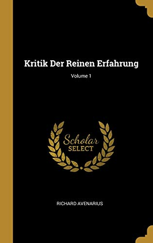 Kritik Der Reinen Erfahrung; Volume 1 (Hardback): Richard Avenarius