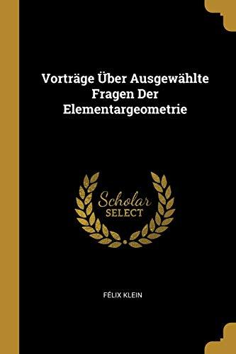 Vortrage UEber Ausgewahlte Fragen Der Elementargeometrie (Paperback): Felix Klein
