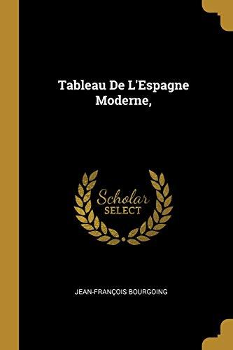 Tableau de l'Espagne Moderne, (Paperback): Jean-Francois Bourgoing