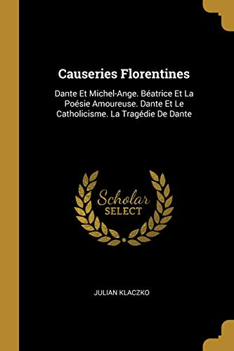 Causeries Florentines: Dante Et Michel-Ange. Beatrice Et: Julian Klaczko