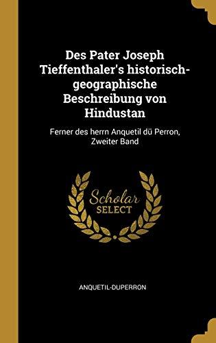9780270278965: Des Pater Joseph Tieffenthaler's historisch-geographische Beschreibung von Hindustan: Ferner des herrn Anquetil dü Perron, Zweiter Band
