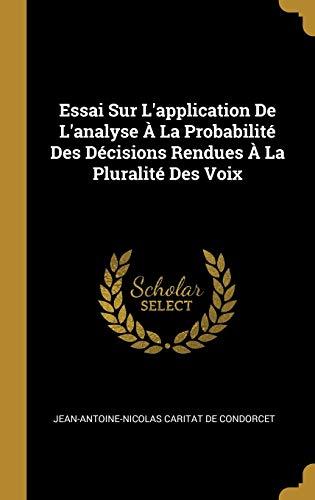 Essai Sur l'Application De l'Analyse À La: De Condorcet, Jean-Antoine-Nicolas