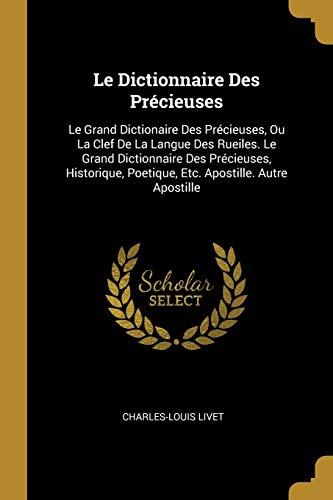 Le Dictionnaire Des Precieuses: Le Grand Dictionaire: Charles-Louis Livet