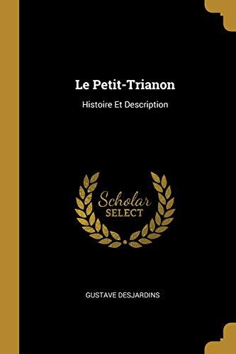 Le Petit-Trianon: Histoire Et Description (Paperback): Gustave Desjardins