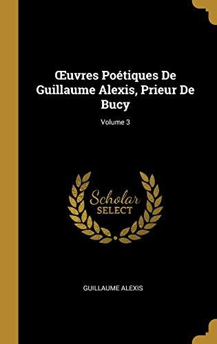 9780270429244: Œuvres Poétiques De Guillaume Alexis, Prieur De Bucy; Volume 3