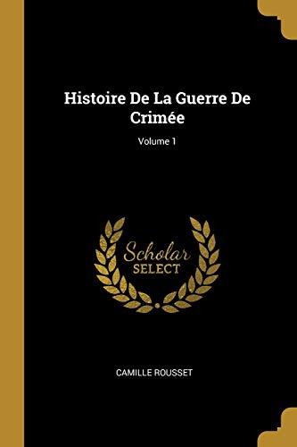 9780270511345: Histoire de la Guerre de Crimée; Volume 1