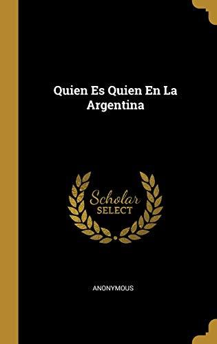 Quien Es Quien En La Argentina (Hardback): Anonymous