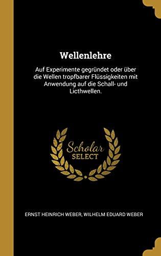 Wellenlehre: Auf Experimente Gegrundet Oder UEber Die: Wilhelm Eduard Weber,