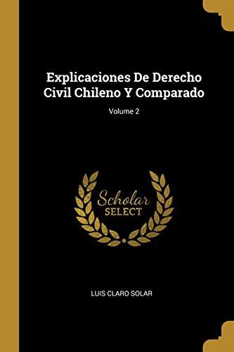 Explicaciones De Derecho Civil Chileno Y Comparado;: Luis Claro Solar