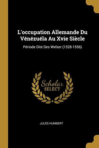 9780270665697: L'Occupation Allemande Du Vénézuéla Au Xvie Siècle: Période Dite Des Welser (1528-1556)