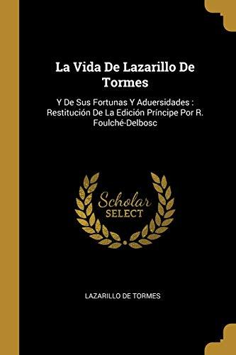 9780270698831: La Vida De Lazarillo De Tormes: Y De Sus Fortunas Y Aduersidades : Restitución De La Edición Príncipe Por R. Foulché-Delbosc