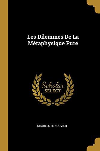 Les Dilemmes de la Metaphysique Pure (Paperback): Charles Renouvier