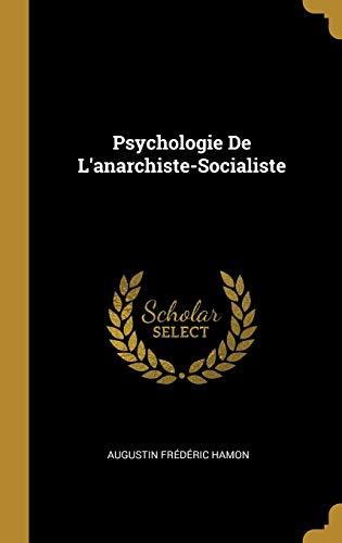 Psychologie de l'Anarchiste-Socialiste (Hardback): Augustin Frederic Hamon