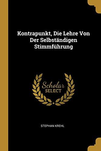 Kontrapunkt, Die Lehre Von Der Selbstandigen Stimmfuhrung: Stephan Krehl