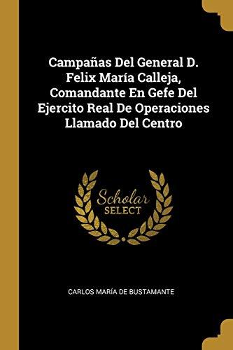 9780270816983: Campañas Del General D. Felix María Calleja, Comandante En Gefe Del Ejercito Real De Operaciones Llamado Del Centro
