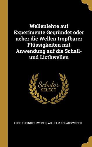 Wellenlehre Auf Experimente Gegrundet Oder Ueber Die: Wilhelm Eduard Weber,