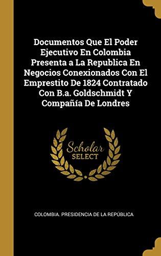 DOCUMENTOS QUE EL PODER EJECUTIVO EN COLOMBIA: Colombia. Presidencia De
