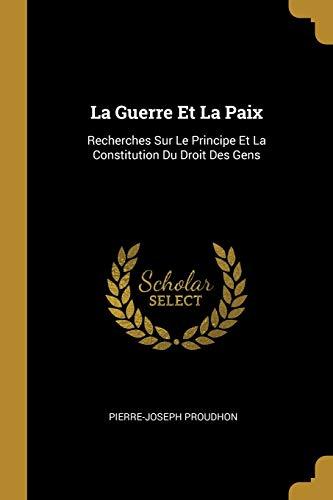 9780270955163: La Guerre Et La Paix: Recherches Sur Le Principe Et La Constitution Du Droit Des Gens