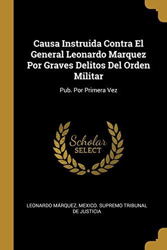 9780270989489: Causa Instruida Contra El General Leonardo Marquez Por Graves Delitos Del Orden Militar: Pub. Por Primera Vez