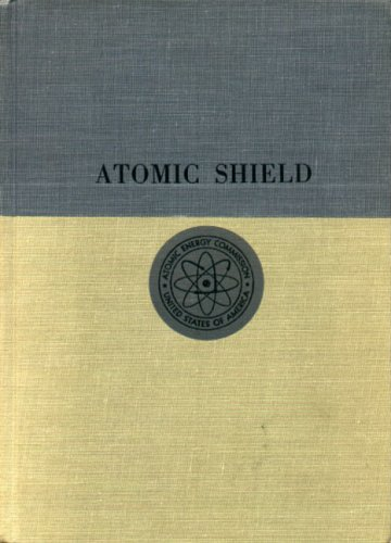 Atomic Shield 1947/1952: Volume II (2) - a History of the United States Atomic Energy ...