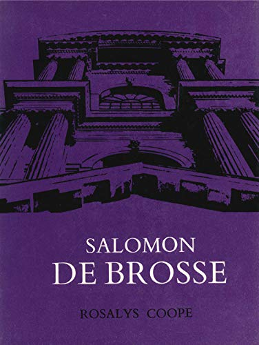 Salomon De Brosse and the Development of the Classical Style in French Architecture from 1565 to ...