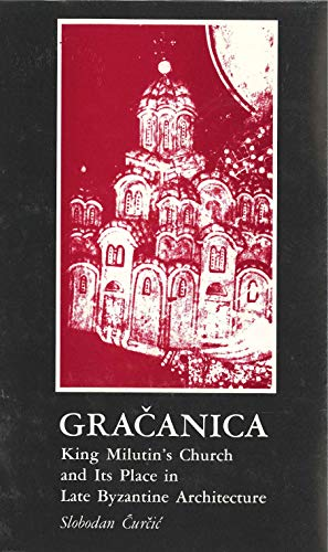 Gracanica: King Milutin's Church and Its Place in Late Byzantine Architecture.: CURCIC, ...