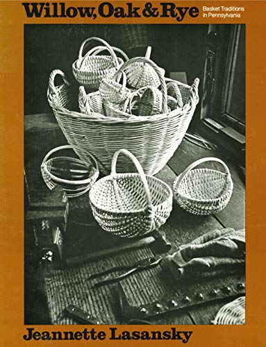 9780271002293: Willow, Oak, and Rye: Basket Traditions in Pennsylvania (A Keystone Book ®)